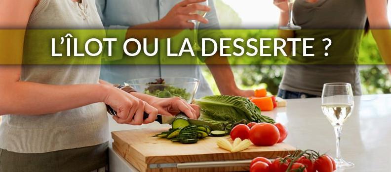 L'îlot ou la desserte : quoi choisir ?
